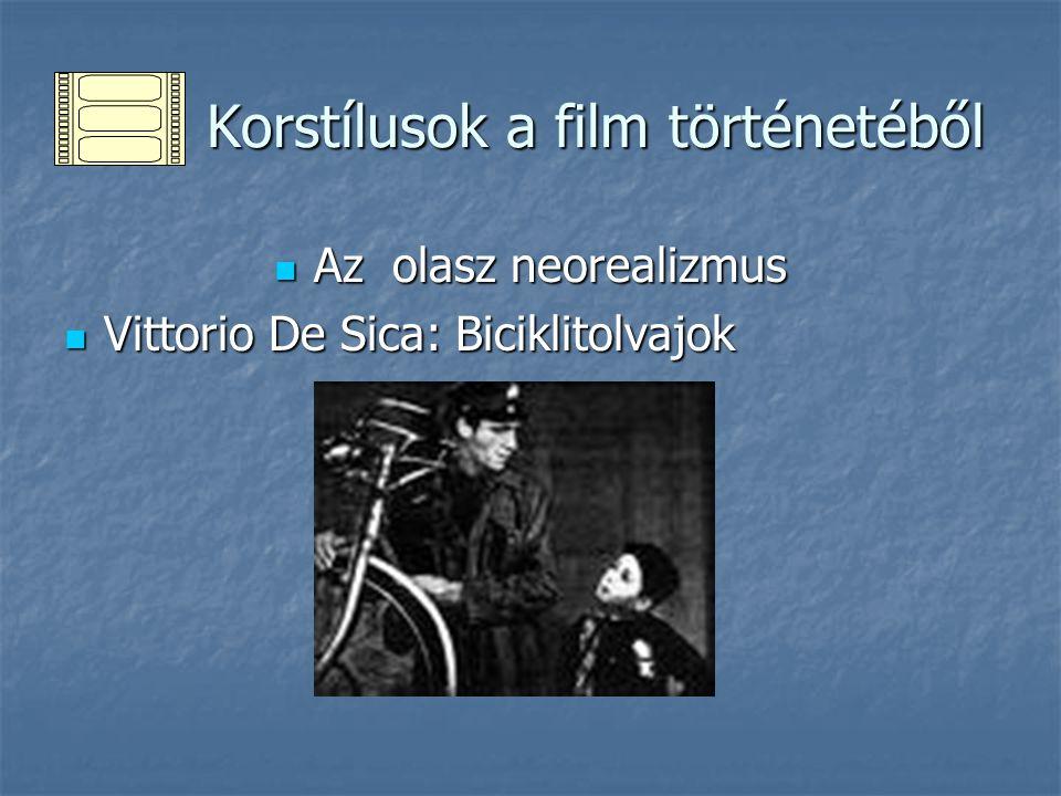 Korstílusok a film történetéből Korstílusok a film történetéből Az olasz neorealizmus Az olasz neorealizmus Vittorio De Sica: Biciklitolvajok Vittorio