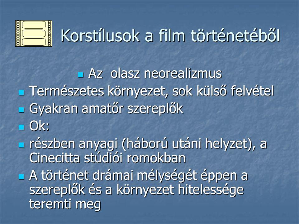Korstílusok a film történetéből Korstílusok a film történetéből Az olasz neorealizmus Az olasz neorealizmus Természetes környezet, sok külső felvétel