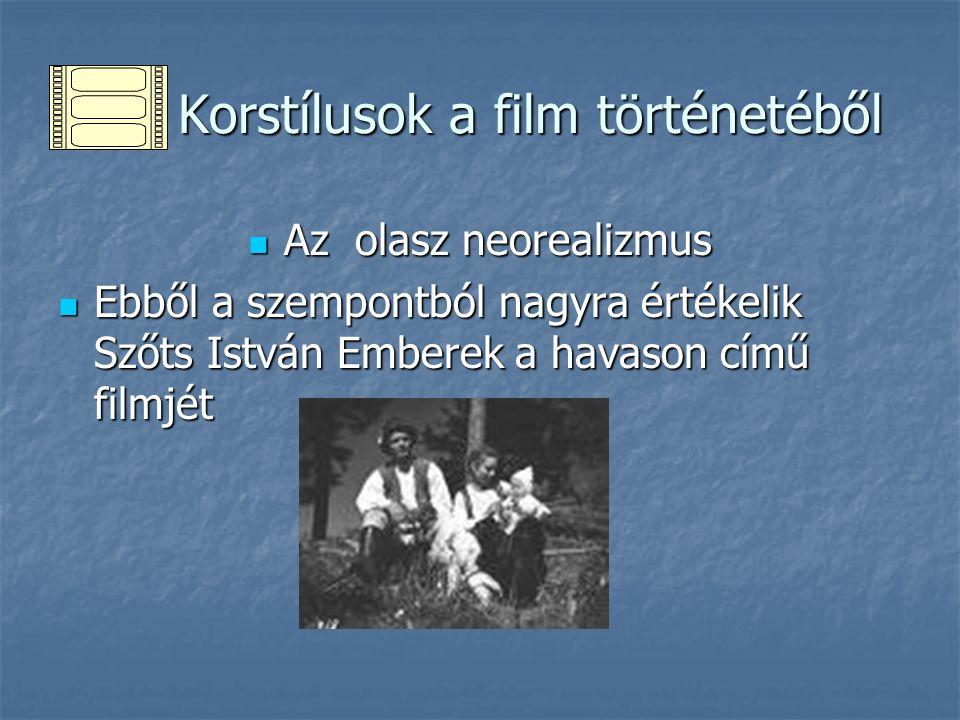 Korstílusok a film történetéből Korstílusok a film történetéből Az olasz neorealizmus Az olasz neorealizmus Ebből a szempontból nagyra értékelik Szőts