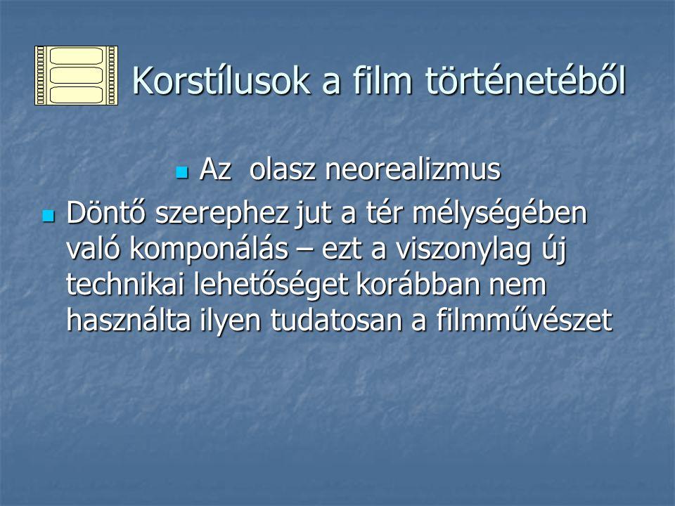 Korstílusok a film történetéből Korstílusok a film történetéből Az olasz neorealizmus Az olasz neorealizmus Döntő szerephez jut a tér mélységében való
