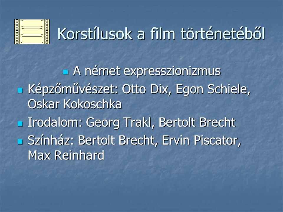 Korstílusok a film történetéből Korstílusok a film történetéből A német expresszionizmus A német expresszionizmus Képzőművészet: Otto Dix, Egon Schiel