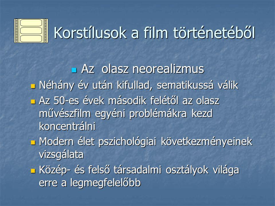 Korstílusok a film történetéből Korstílusok a film történetéből Az olasz neorealizmus Az olasz neorealizmus Néhány év után kifullad, sematikussá válik