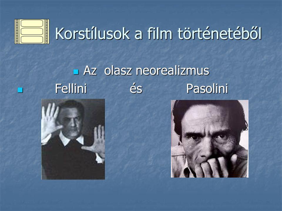 Korstílusok a film történetéből Korstílusok a film történetéből Az olasz neorealizmus Az olasz neorealizmus Fellini és Pasolini Fellini és Pasolini