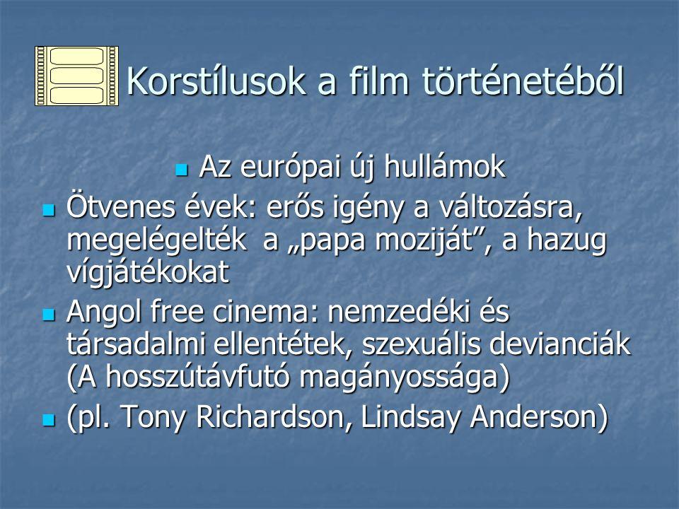 Korstílusok a film történetéből Korstílusok a film történetéből Az európai új hullámok Az európai új hullámok Ötvenes évek: erős igény a változásra, m