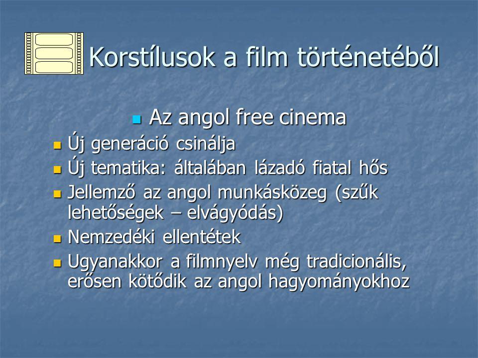 Korstílusok a film történetéből Korstílusok a film történetéből Az angol free cinema Az angol free cinema Új generáció csinálja Új generáció csinálja