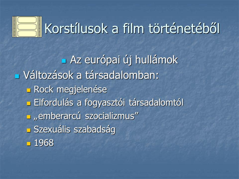 Korstílusok a film történetéből Korstílusok a film történetéből Az európai új hullámok Az európai új hullámok Változások a társadalomban: Változások a