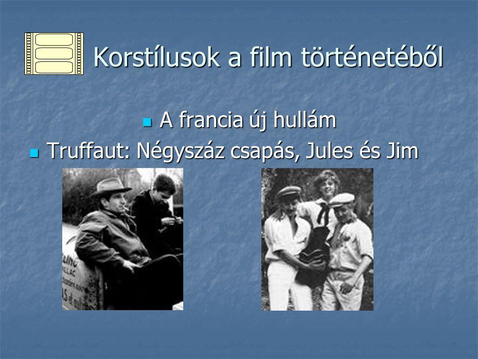 Korstílusok a film történetéből Korstílusok a film történetéből A francia új hullám A francia új hullám Truffaut: Négyszáz csapás, Jules és Jim Truffa