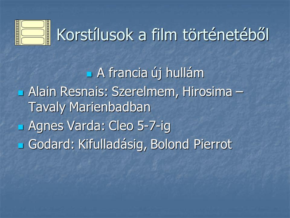 Korstílusok a film történetéből Korstílusok a film történetéből A francia új hullám A francia új hullám Alain Resnais: Szerelmem, Hirosima – Tavaly Ma