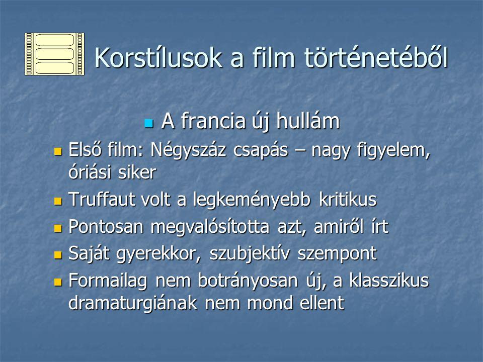 Korstílusok a film történetéből Korstílusok a film történetéből A francia új hullám A francia új hullám Első film: Négyszáz csapás – nagy figyelem, ór