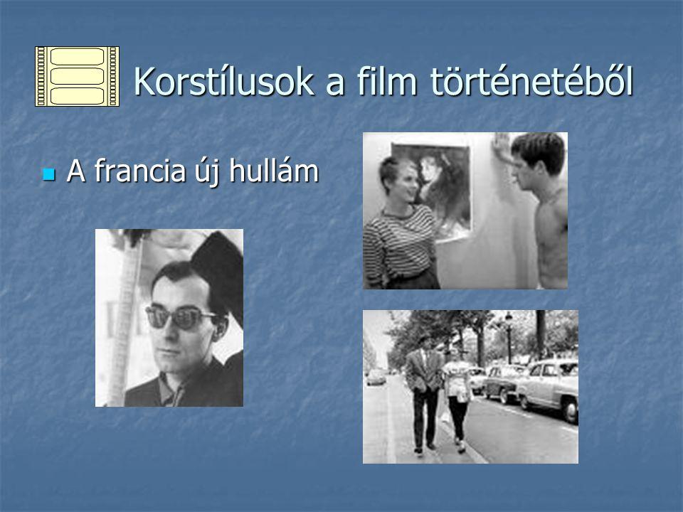 Korstílusok a film történetéből Korstílusok a film történetéből A francia új hullám A francia új hullám