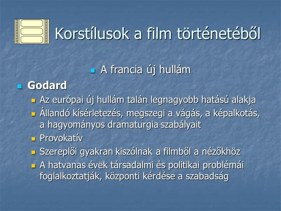 Korstílusok a film történetéből Korstílusok a film történetéből A francia új hullám A francia új hullám Godard Godard Az európai új hullám talán legna