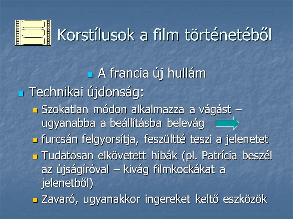 Korstílusok a film történetéből Korstílusok a film történetéből A francia új hullám A francia új hullám Technikai újdonság: Technikai újdonság: Szokat