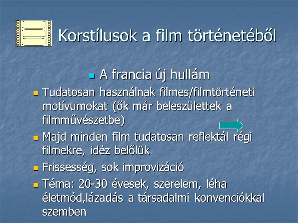 Korstílusok a film történetéből Korstílusok a film történetéből A francia új hullám A francia új hullám Tudatosan használnak filmes/filmtörténeti motí