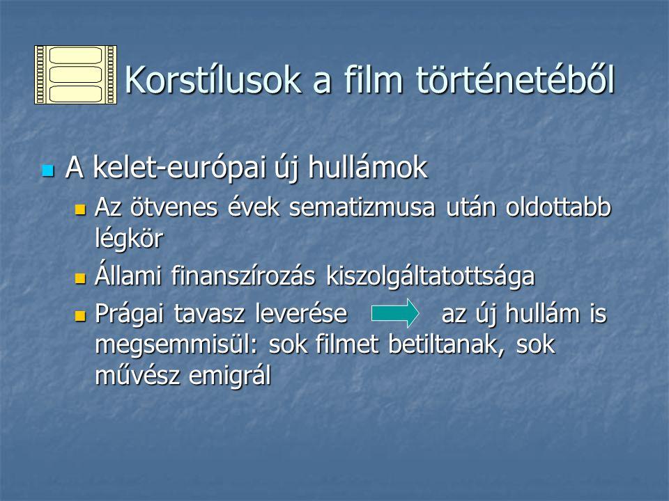 Korstílusok a film történetéből Korstílusok a film történetéből A kelet-európai új hullámok A kelet-európai új hullámok Az ötvenes évek sematizmusa ut