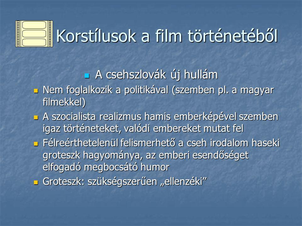 Korstílusok a film történetéből Korstílusok a film történetéből A csehszlovák új hullám A csehszlovák új hullám Nem foglalkozik a politikával (szemben