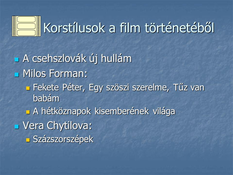 Korstílusok a film történetéből Korstílusok a film történetéből A csehszlovák új hullám A csehszlovák új hullám Milos Forman: Milos Forman: Fekete Pét