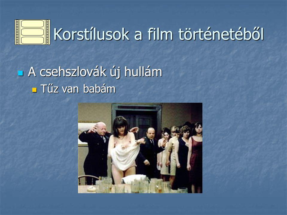Korstílusok a film történetéből Korstílusok a film történetéből A csehszlovák új hullám A csehszlovák új hullám Tűz van babám Tűz van babám