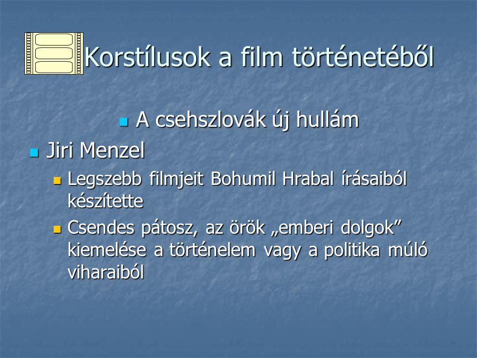 Korstílusok a film történetéből Korstílusok a film történetéből A csehszlovák új hullám A csehszlovák új hullám Jiri Menzel Jiri Menzel Legszebb filmj