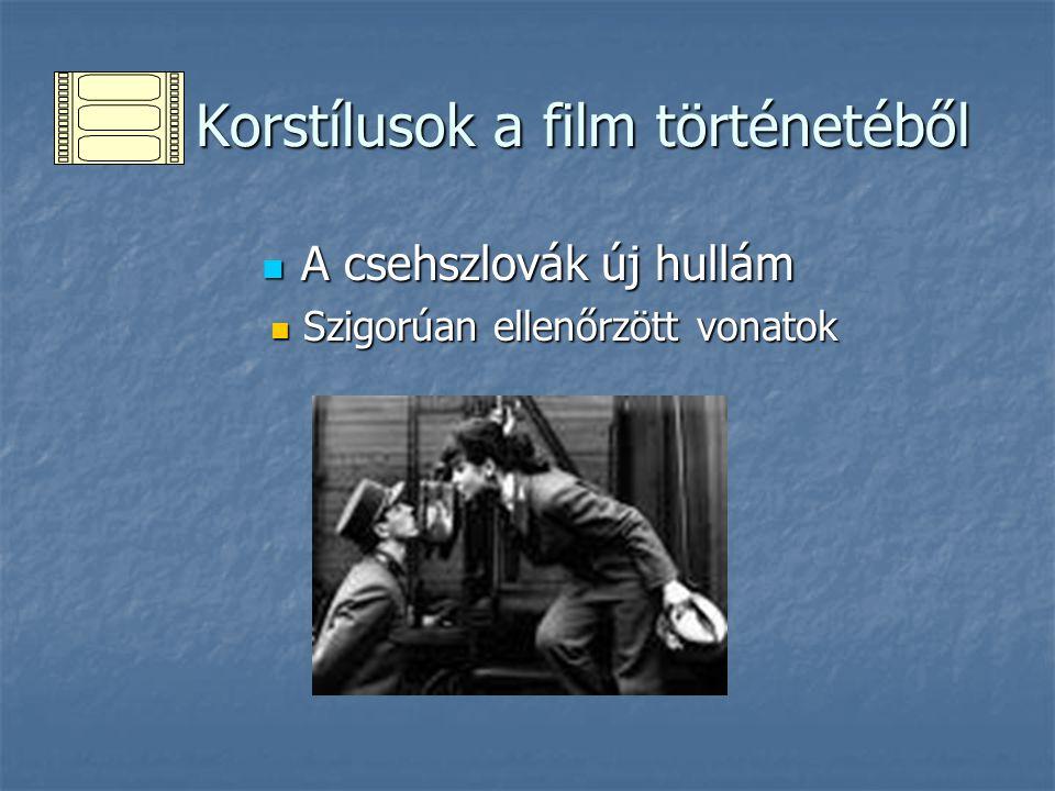 Korstílusok a film történetéből Korstílusok a film történetéből A csehszlovák új hullám A csehszlovák új hullám Szigorúan ellenőrzött vonatok Szigorúa