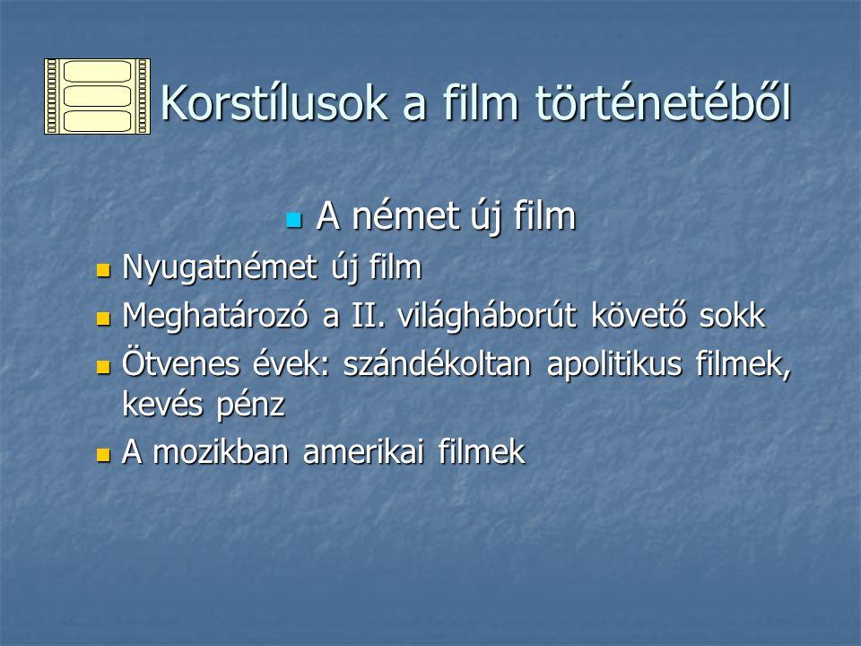 Korstílusok a film történetéből Korstílusok a film történetéből A német új film A német új film Nyugatnémet új film Nyugatnémet új film Meghatározó a