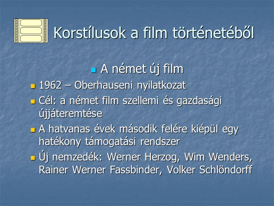 Korstílusok a film történetéből Korstílusok a film történetéből A német új film A német új film 1962 – Oberhauseni nyilatkozat 1962 – Oberhauseni nyil