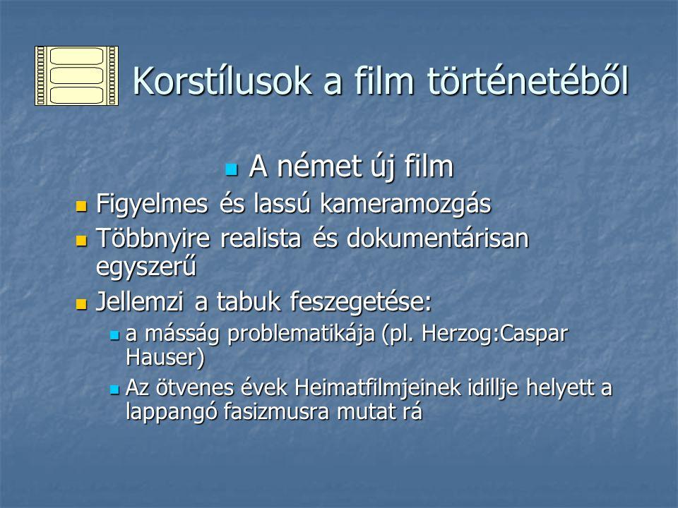Korstílusok a film történetéből Korstílusok a film történetéből A német új film A német új film Figyelmes és lassú kameramozgás Figyelmes és lassú kam