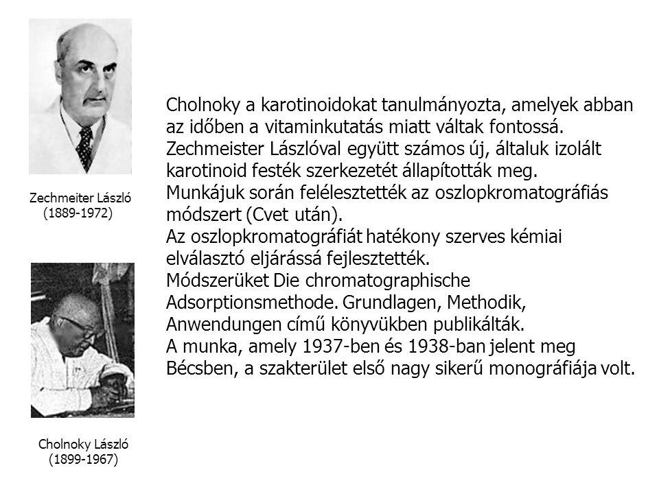 Cholnoky László (1899-1967) Zechmeiter László (1889-1972) Cholnoky a karotinoidokat tanulmányozta, amelyek abban az időben a vitaminkutatás miatt váltak fontossá.