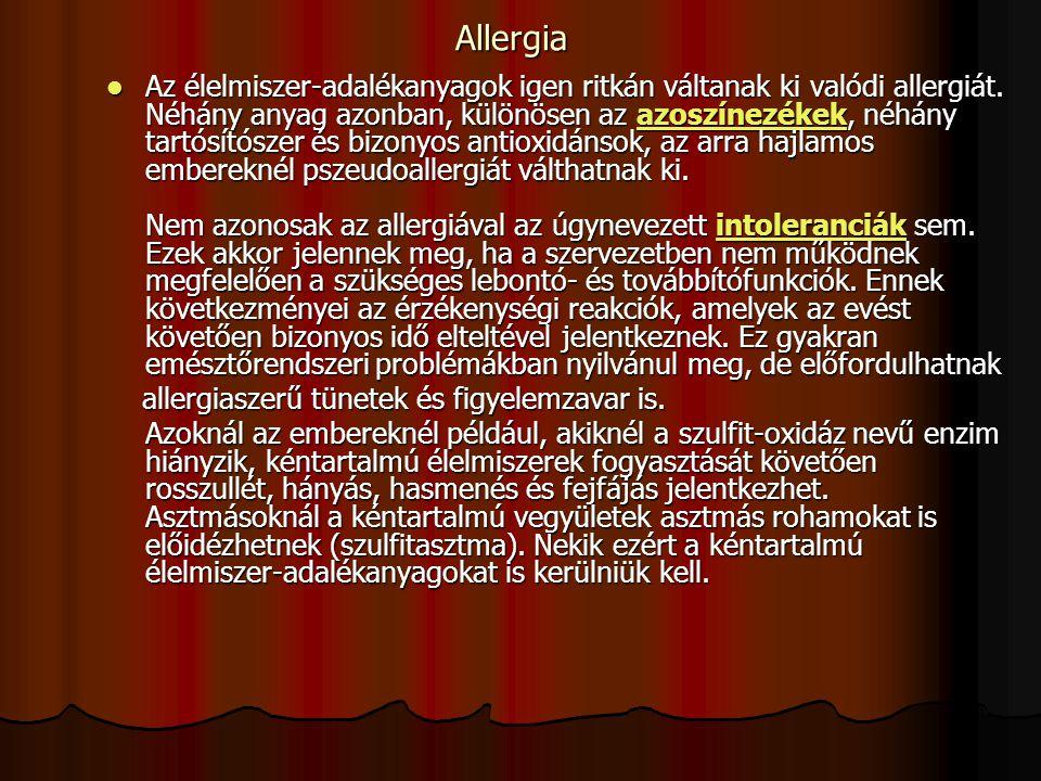 Allergia Az élelmiszer-adalékanyagok igen ritkán váltanak ki valódi allergiát. Néhány anyag azonban, különösen az azoszínezékek, néhány tartósítószer
