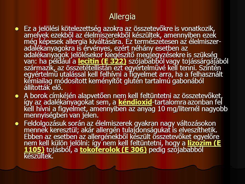 Allergia Ez a jelölési kötelezettség azokra az összetevőkre is vonatkozik, amelyek ezekből az élelmiszerekből készültek, amennyiben ezek még képesek a