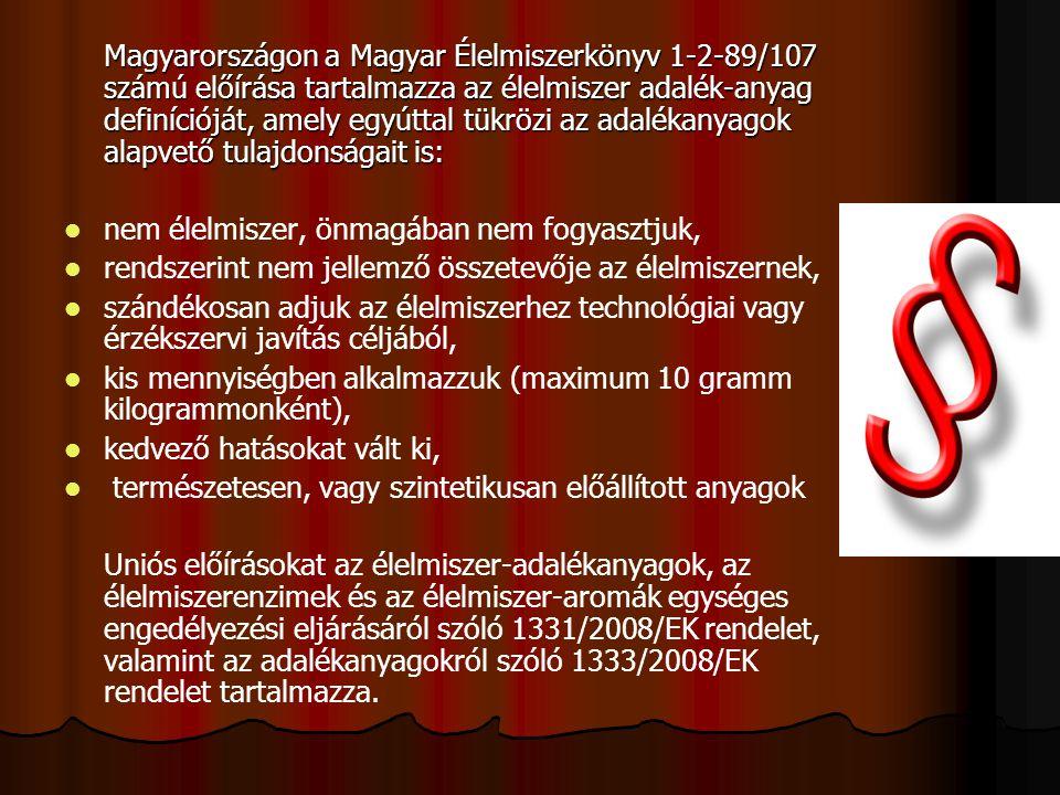Magyarországon a Magyar Élelmiszerkönyv 1-2-89/107 számú előírása tartalmazza az élelmiszer adalék-anyag definícióját, amely egyúttal tükrözi az adalé