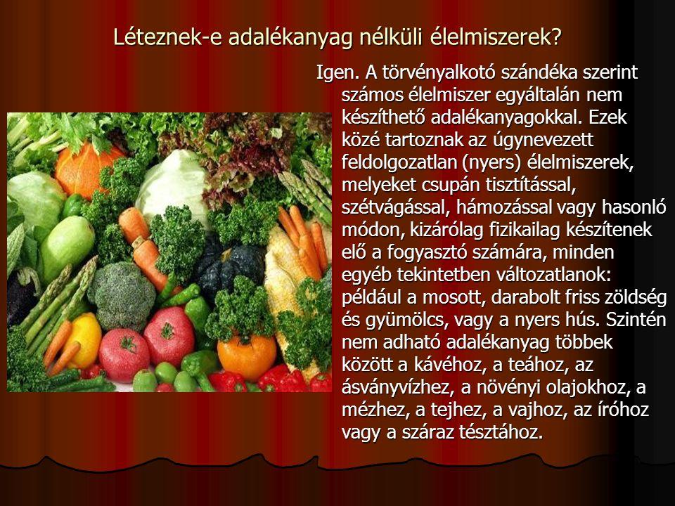 Léteznek-e adalékanyag nélküli élelmiszerek? Igen. A törvényalkotó szándéka szerint számos élelmiszer egyáltalán nem készíthető adalékanyagokkal. Ezek