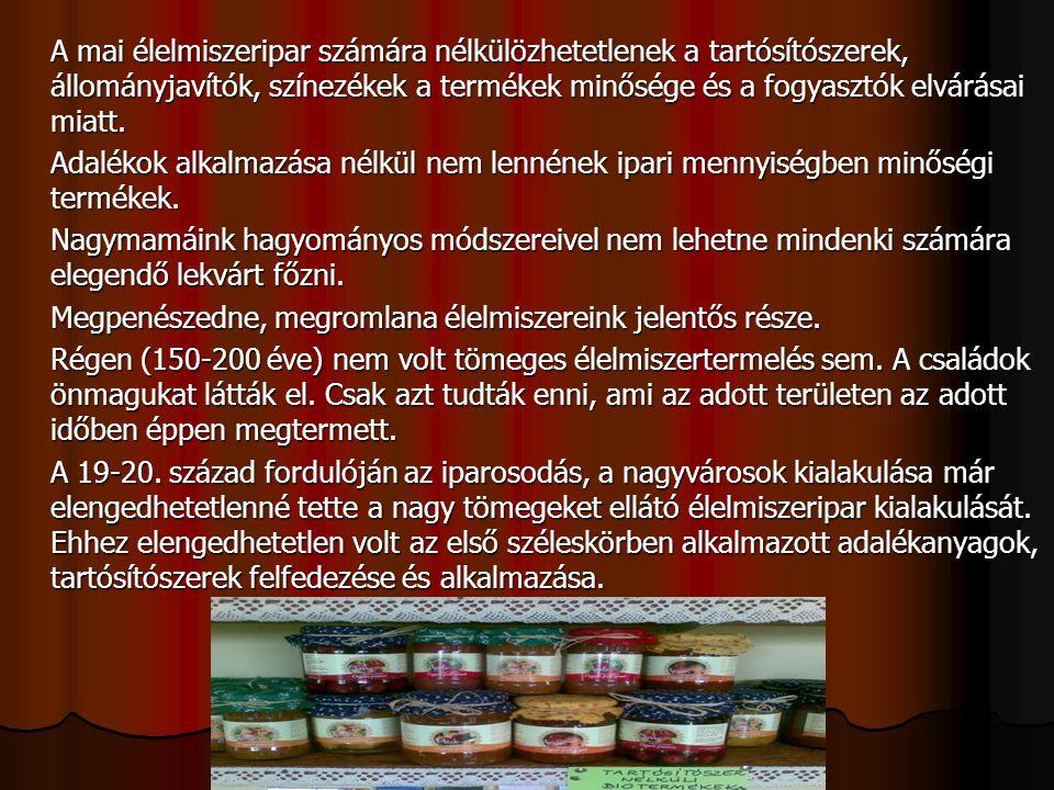 A mai élelmiszeripar számára nélkülözhetetlenek a tartósítószerek, állományjavítók, színezékek a termékek minősége és a fogyasztók elvárásai miatt. Ad