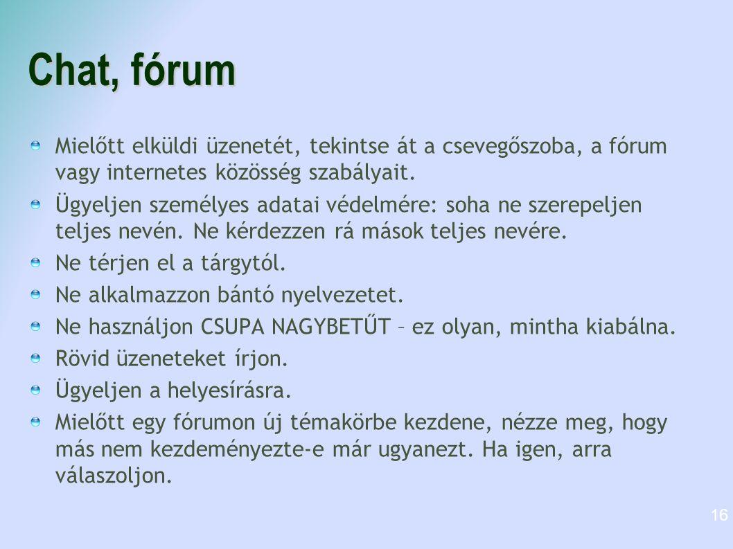 Chat, fórum Mielőtt elküldi üzenetét, tekintse át a csevegőszoba, a fórum vagy internetes közösség szabályait. Ügyeljen személyes adatai védelmére: so