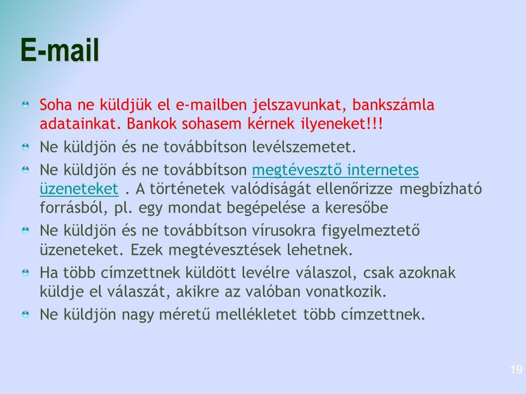 E-mail Soha ne küldjük el e-mailben jelszavunkat, bankszámla adatainkat. Bankok sohasem kérnek ilyeneket!!! Ne küldjön és ne továbbítson levélszemetet