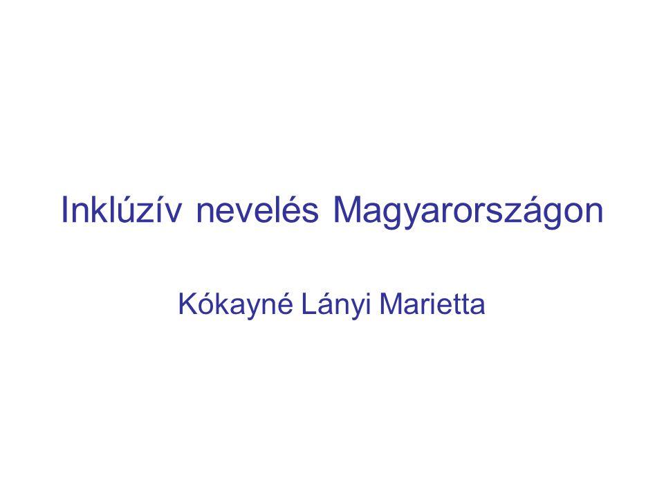 Inklúzív nevelés Magyarországon Kókayné Lányi Marietta