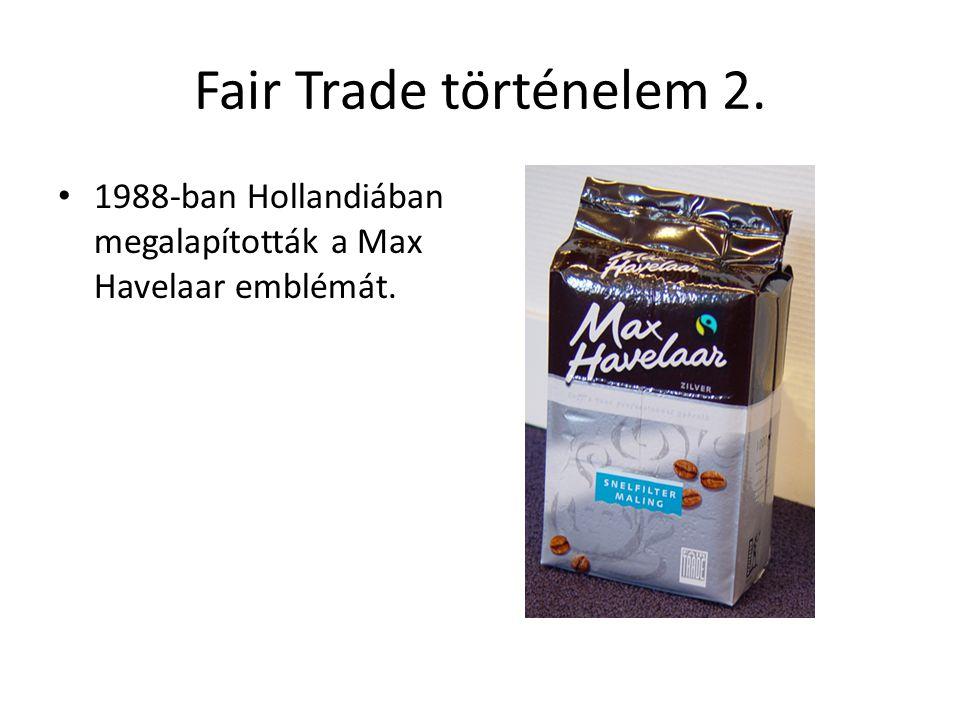 Fair Trade történelem 2. 1988-ban Hollandiában megalapították a Max Havelaar emblémát.