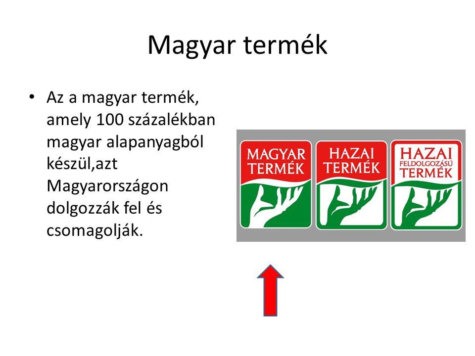 Magyar termék Az a magyar termék, amely 100 százalékban magyar alapanyagból készül,azt Magyarországon dolgozzák fel és csomagolják.