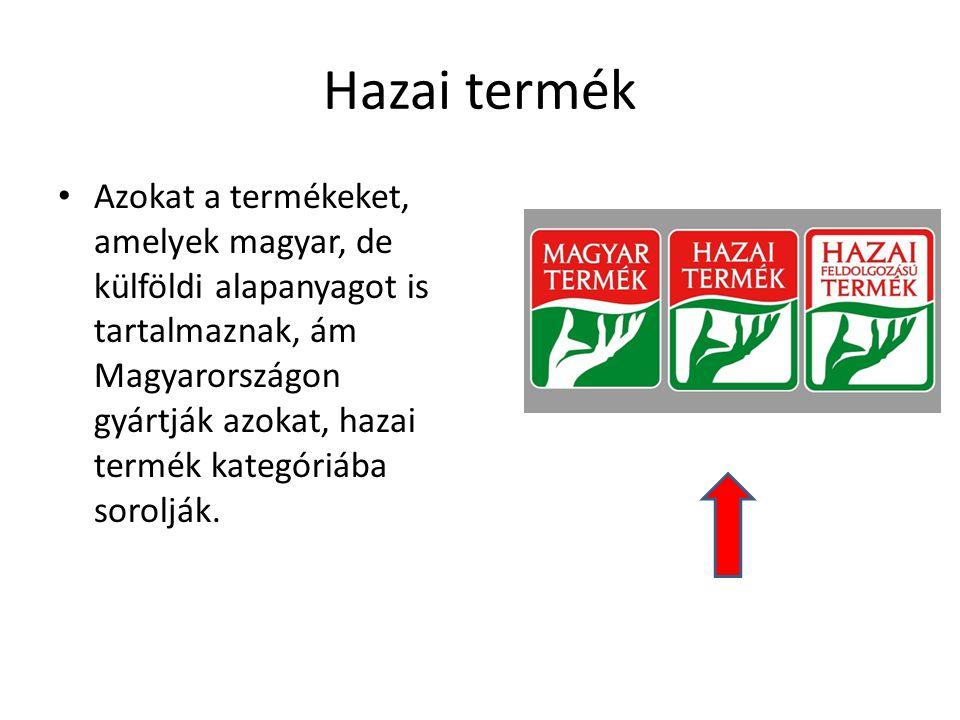 Hazai termék Azokat a termékeket, amelyek magyar, de külföldi alapanyagot is tartalmaznak, ám Magyarországon gyártják azokat, hazai termék kategóriába