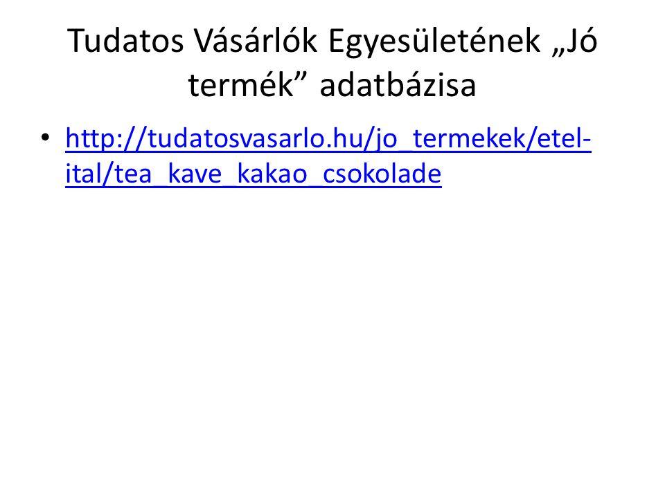 """Tudatos Vásárlók Egyesületének """"Jó termék"""" adatbázisa http://tudatosvasarlo.hu/jo_termekek/etel- ital/tea_kave_kakao_csokolade http://tudatosvasarlo.h"""