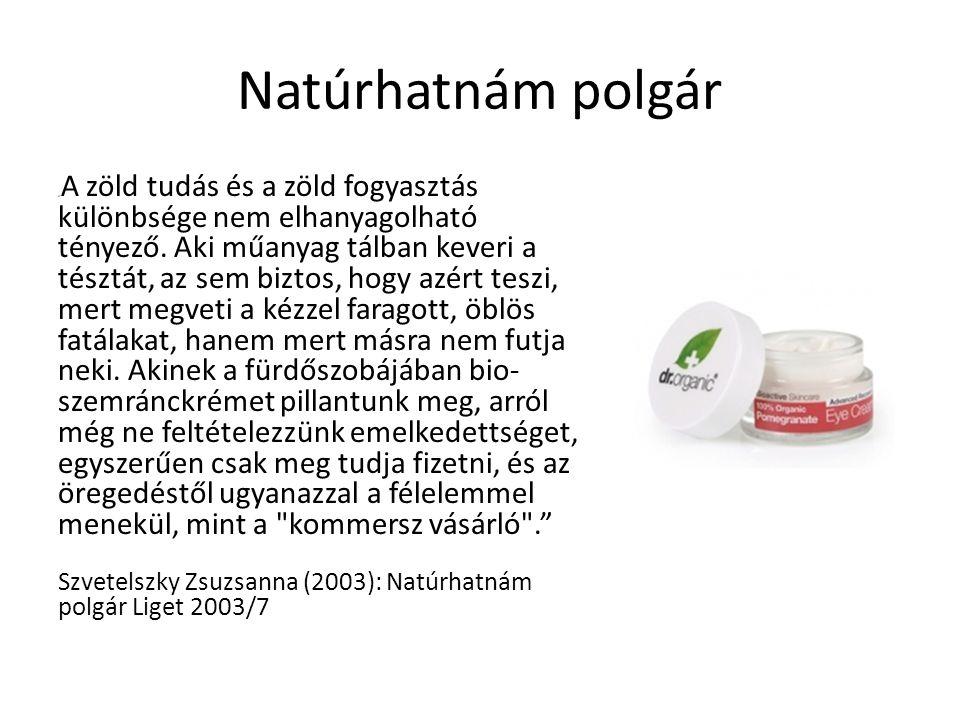 """Natúrhatnám polgár """" A zöld tudás és a zöld fogyasztás különbsége nem elhanyagolható tényező. Aki műanyag tálban keveri a tésztát, az sem biztos, hogy"""