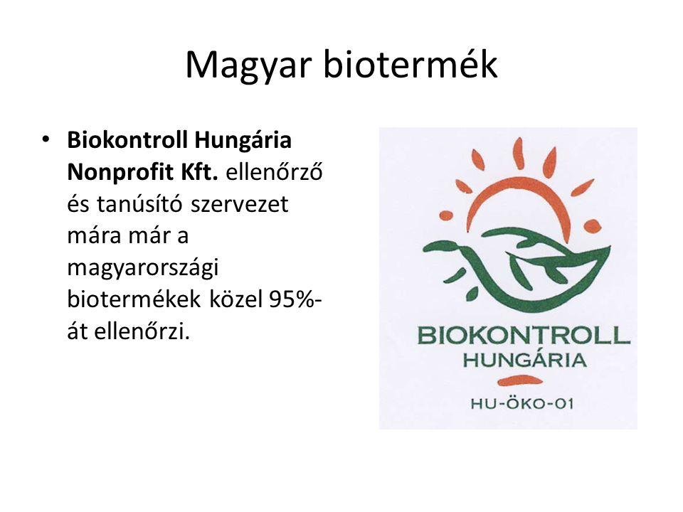 Magyar biotermék Biokontroll Hungária Nonprofit Kft. ellenőrző és tanúsító szervezet mára már a magyarországi biotermékek közel 95%- át ellenőrzi.