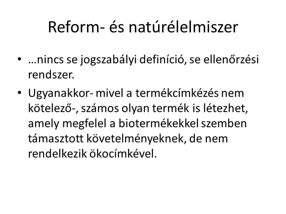Reform- és natúrélelmiszer …nincs se jogszabályi definíció, se ellenőrzési rendszer. Ugyanakkor- mivel a termékcímkézés nem kötelező-, számos olyan te