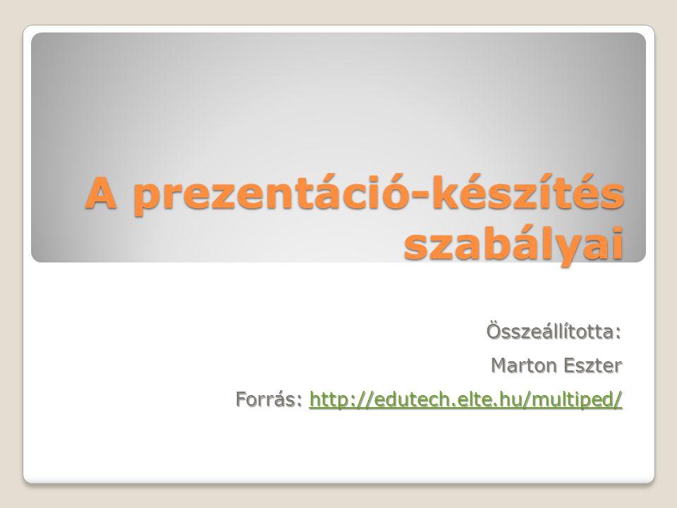 A prezentáció-készítés szabályai Összeállította: Marton Eszter Forrás: http://edutech.elte.hu/multiped/ http://edutech.elte.hu/multiped/