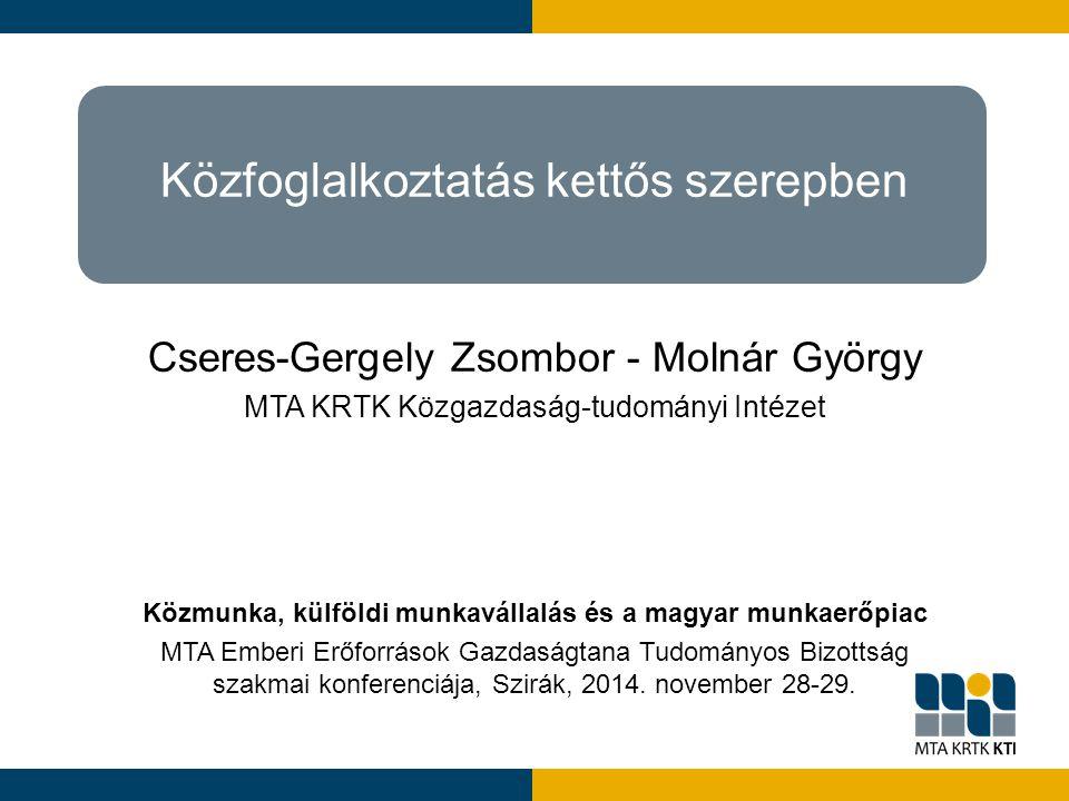 Közfoglalkoztatás kettős szerepben Cseres-Gergely Zsombor - Molnár György MTA KRTK Közgazdaság-tudományi Intézet Közmunka, külföldi munkavállalás és a