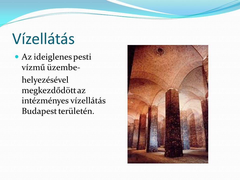 Vízellátás Az ideiglenes pesti vízmű üzembe- helyezésével megkezdődött az intézményes vízellátás Budapest területén.