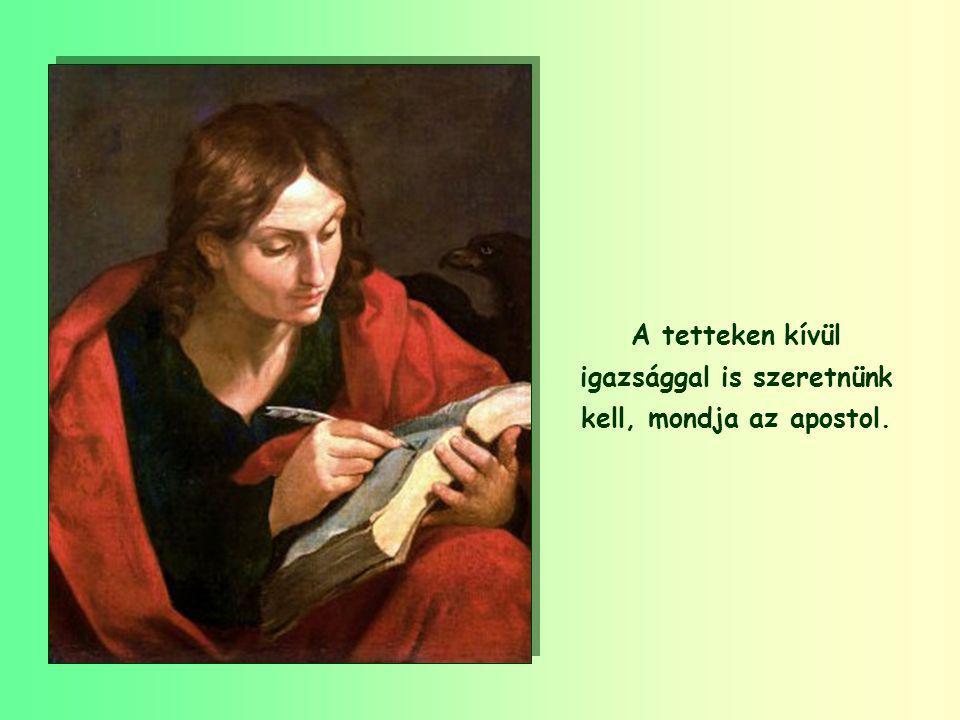 """""""Ne szeressünk se szóval, se nyelvvel, hanem tettel és igazsággal!"""""""