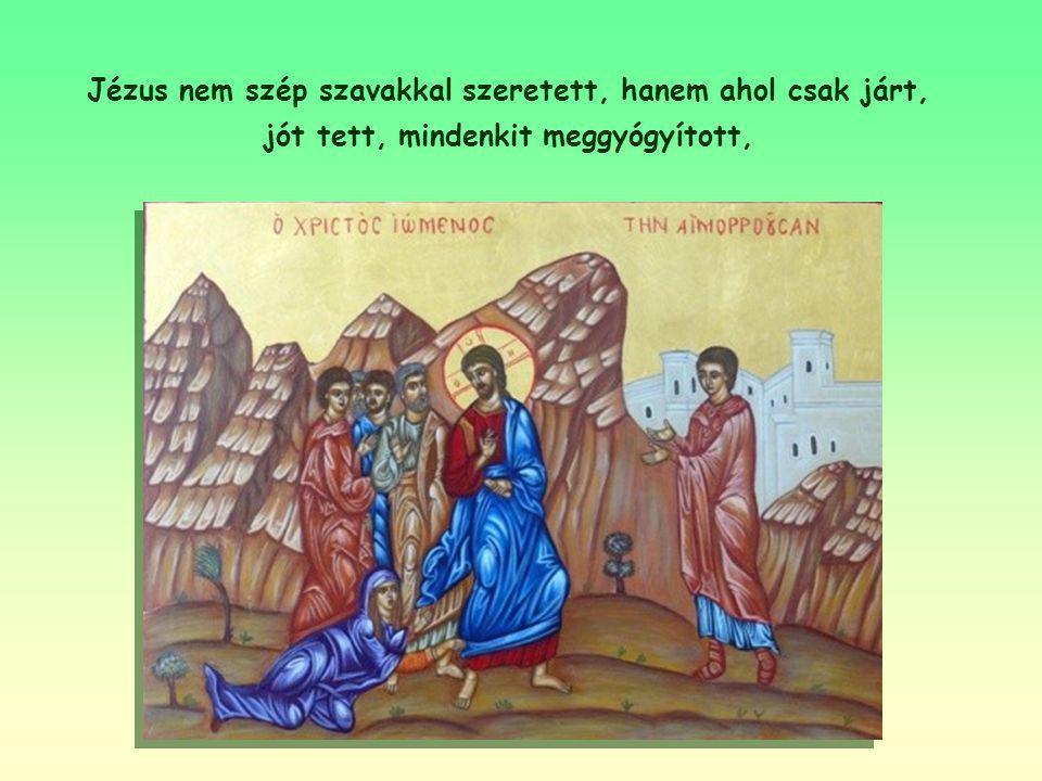 Tettekkel szeressünk! Az apostol azt mondja, hogy az igazi hit bizonyítéka, ha úgy szeretünk, ahogy Jézus szeretett bennünket, ahogy Ő tanította nekün