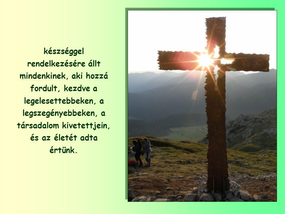 Jézus nem szép szavakkal szeretett, hanem ahol csak járt, jót tett, mindenkit meggyógyított,