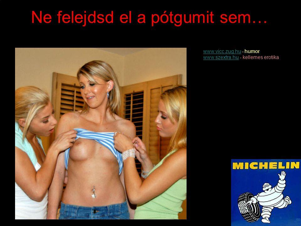 Fontos a kerekek karbantartása www.vicc.zug.huwww.vicc.zug.hu - humor www.szextra.huwww.szextra.hu - kellemes erotika
