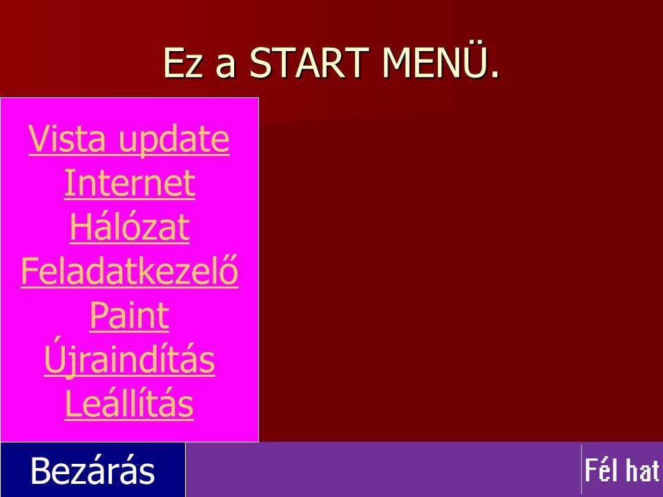 Ez a START MENÜ. Bezárás Vista update Internet Hálózat Feladatkezelő Paint Újraindítás Leállítás